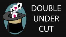 Ảo thuật bài cơ bản – Double Under Cut