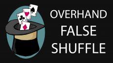 Ảo thuật bài cơ bản – Overhand False Shuffle