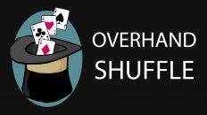 Ảo thuật bài cơ bản – Overhand Shuffle