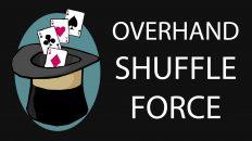 Ảo thuật bài cơ bản – Overhand Shuffle Force